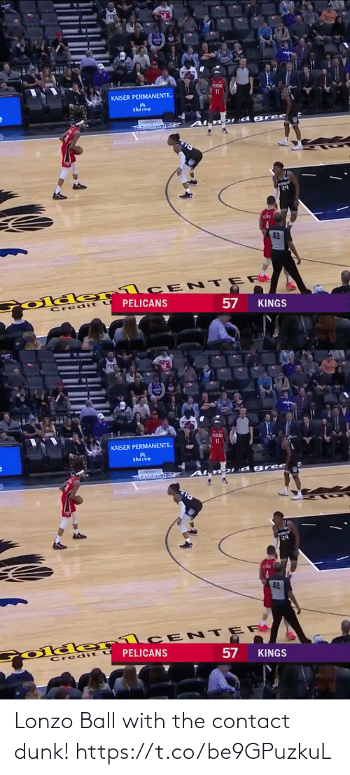 kings: KAISER PERMANENTE.  thrive  DId Bree  २५  42  Colde rlCE NTER  PELICANS  Credit  KINGS  57   KAISER PERMANENTE.  thrive  DI d B ree  24  42  Colder1CENTER  PELICANS  Credit U  57  KINGS Lonzo Ball with the contact dunk!  https://t.co/be9GPuzkuL