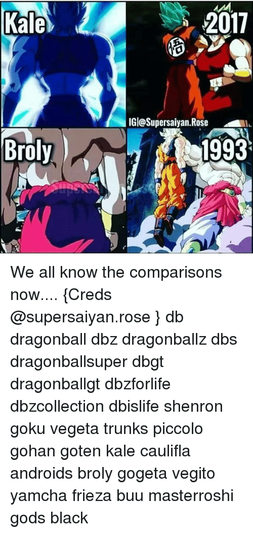Broly, Dragonball, and Frieza: Kale  2017  2017  IGl@Supersaiyan.Rose  IL  Broly  1993 We all know the comparisons now.... {Creds @supersaiyan.rose } db dragonball dbz dragonballz dbs dragonballsuper dbgt dragonballgt dbzforlife dbzcollection dbislife shenron goku vegeta trunks piccolo gohan goten kale caulifla androids broly gogeta vegito yamcha frieza buu masterroshi gods black