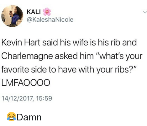"""Kevin Hart, Memes, and Wife: KALI  @KaleshaNicole  Kevin Hart said his wife is his rib and  Charlemagne asked him """"what's your  favorite side to have with your ribs?""""  LMFAOOOO  14/12/2017, 15:59 😂Damn"""