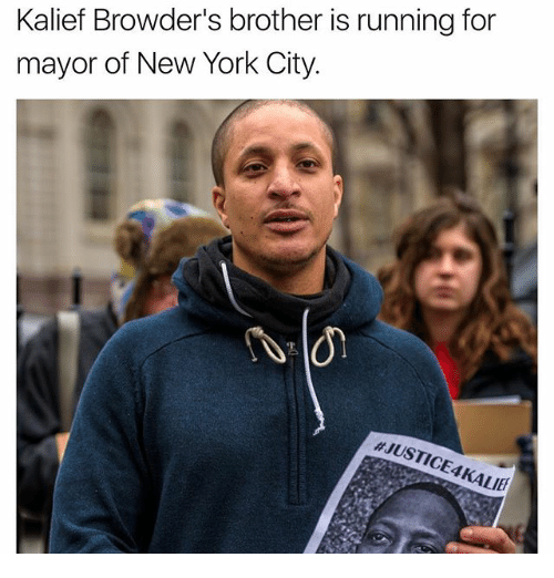 Memes, New York, and New York City: Kalief Browder's brother is running for  mayor of New York City.  NJUSTICE4KALIE