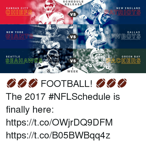 Dallas Cowboys, England, and Football: KAN SAS CITY  CHIEFS  NEW YORK  GIANT  SEATTLE  SEADHATAN  SCHEDULE  A  RELEASE  VS  A VS  VS  WEEK  NEW ENGLAND  TRIOTS  DALLAS  COWBOYS  GREEN BAY  ACKER S 🏈🏈🏈 FOOTBALL! 🏈🏈🏈  The 2017 #NFLSchedule is finally here: https://t.co/OWjrDQ9DFM https://t.co/B05BWBqq4z