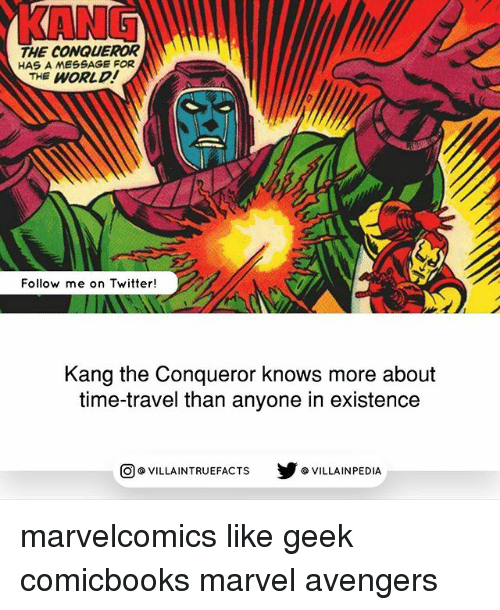 Geeking: KANG  THE CONQUEROR  HAS A MESSAGE FOR  THE WORLD  Follow me on Twitter!  Kang the Conqueror knows more about  time-travel than anyone in existence  步@VILLAINPE DIA  @VILLA INTRU EFACTS marvelcomics like geek comicbooks marvel avengers
