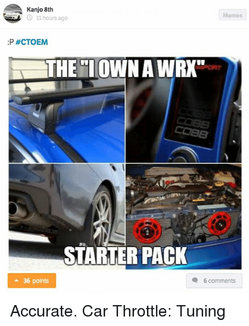 "Cars, Meme, and Memes: Kanjo 8th  Memes  11 hours ago  :P #CTOEM  THE TOWN AWRX""  STARTER PACK  36 points  6 comments Accurate. Car Throttle: Tuning"