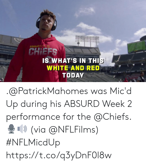 Absurd: KANSASI 15  CHIEFS  IS WHAT'S IN THIS  WHITE AND RED  TODAY .@PatrickMahomes was Mic'd Up during his ABSURD Week 2 performance for the @Chiefs.🎙🔊   (via @NFLFilms) #NFLMicdUp https://t.co/q3yDnF0l8w