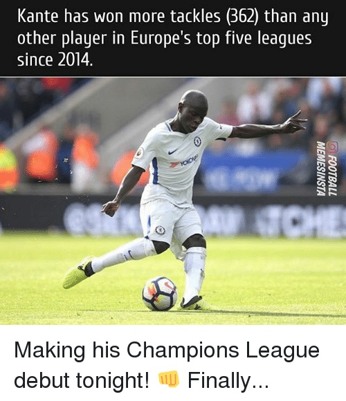 Memes, Champions League, and Top Five: Kante has won more tackles (362) than any  other player in Europe's top five leagues  since 2014 Making his Champions League debut tonight! 👊 Finally...