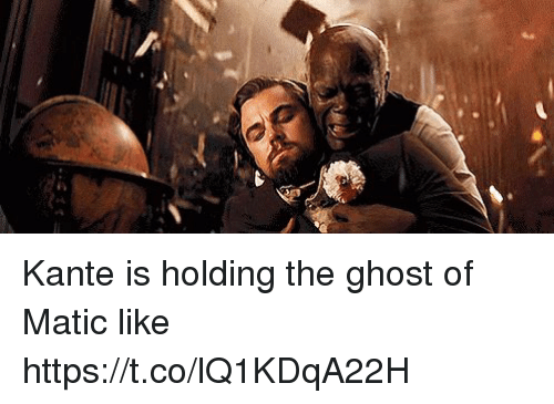ghostly: Kante is holding the ghost of Matic like https://t.co/lQ1KDqA22H