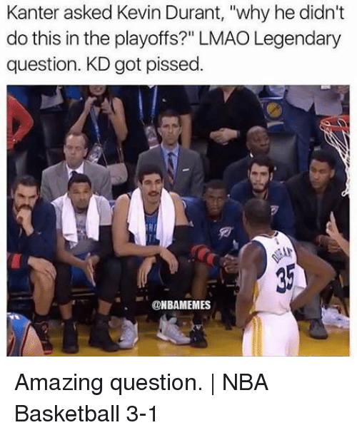 """Kevin Durant, Memes, and 🤖: Kanter asked Kevin Durant, """"why he didn't  do this in the playoffs?"""" LMAO Legendary  question. KD got pissed  NBAMEMES Amazing question.   NBA Basketball 3-1"""