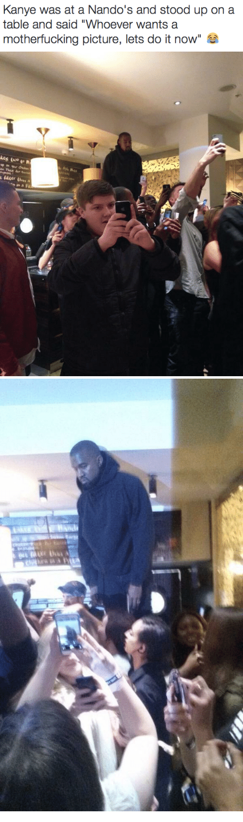"""nandos: Kanye was at a Nando's and stood up on a  table and said """"Whoever wants a  motherfucking picture, lets do it now'  ㄙ"""