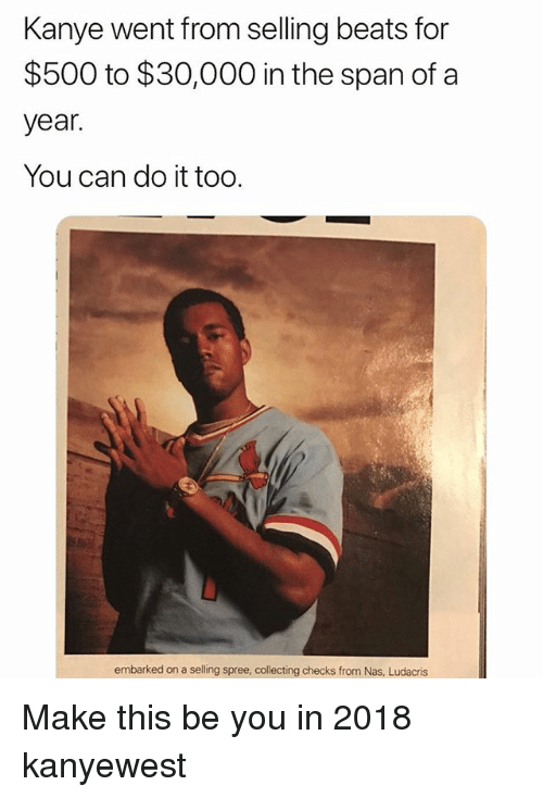Kanye, Ludacris, and Memes: Kanye went from selling beats for  $500 to $30,000 in the span of a  year.  You can do it too.  embarked on a selling spree, collecting checks from Nas, Ludacris Make this be you in 2018 kanyewest