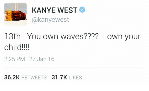 kanye-west-akanyewest-13th-you-own-waves-own-your-child-1504138.png