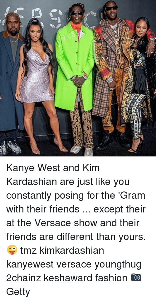 Youngthug: Kanye West and Kim Kardashian are just like you constantly posing for the 'Gram with their friends ... except their at the Versace show and their friends are different than yours. 😜 tmz kimkardashian kanyewest versace youngthug 2chainz keshaward fashion 📷Getty