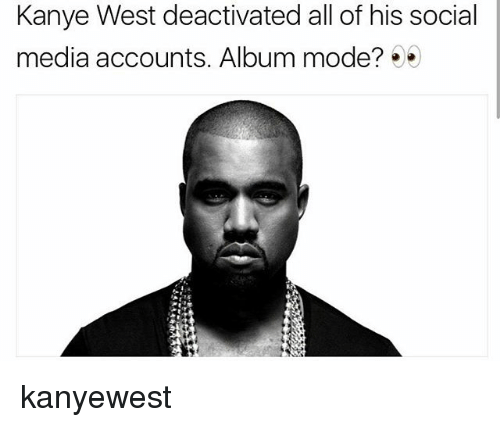 Kanye, Memes, and Social Media: Kanye West deactivated all of his social  media accounts. Album mode? kanyewest