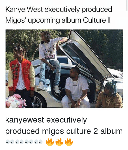 Kanye, Memes, and Migos: Kanye West executively produced  Migos' upcoming album Culture Il kanyewest executively produced migos culture 2 album 👀👀👀👀 🔥🔥🔥