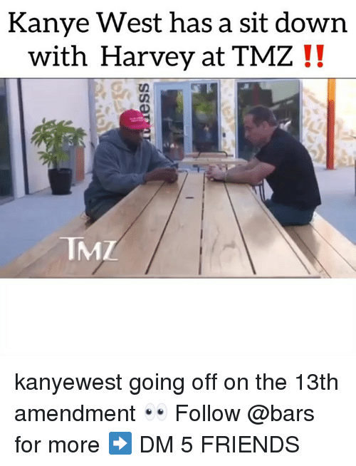 going off: Kanye West has a sit down  with Harvey at TMZ !!  IMZ kanyewest going off on the 13th amendment 👀 Follow @bars for more ➡️ DM 5 FRIENDS