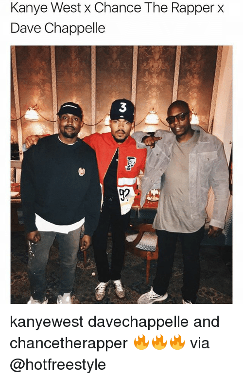 Chance the Rapper, Kanye, and Memes: Kanye West x Chance The Rapper X  Dave Chappelle  3 kanyewest davechappelle and chancetherapper 🔥🔥🔥 via @hotfreestyle