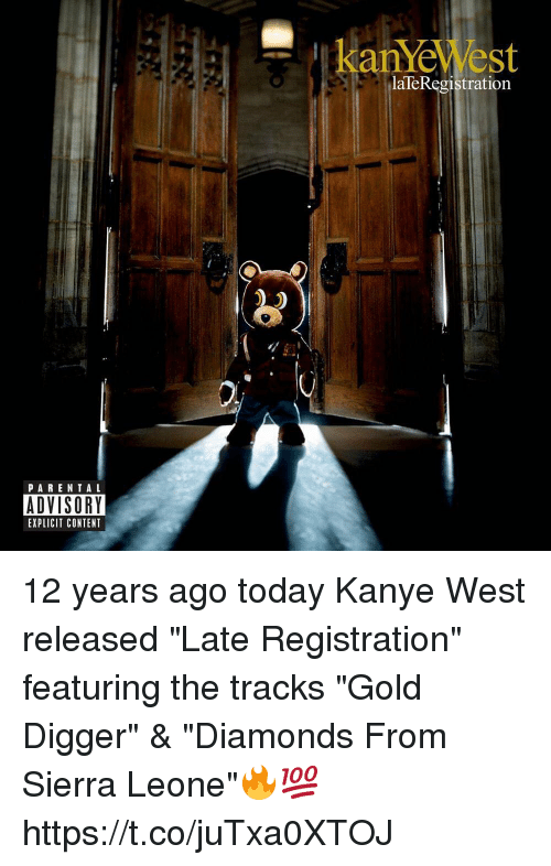 "gold diggers: kanYeWest  laTeRegistration  PARENTAL  ADVISORY  EXPLICIT CONTENT 12 years ago today Kanye West released ""Late Registration"" featuring the tracks ""Gold Digger"" & ""Diamonds From Sierra Leone""🔥💯 https://t.co/juTxa0XTOJ"