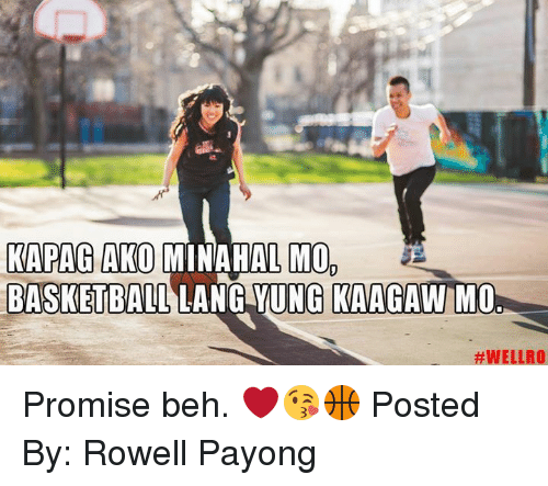 Basketball, Filipino (Language), and Pba: KAPAG AKO  M0,  BASKETBALL  LANG NG  KAAGAW MO  Promise beh. ❤😘🏀  Posted By: Rowell Payong