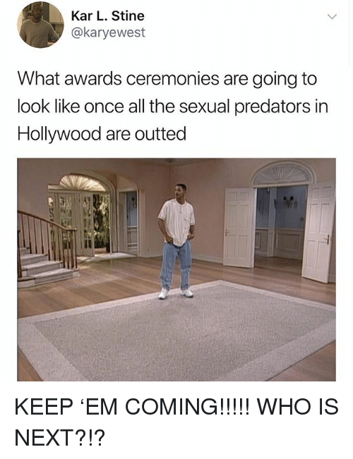 Girl Memes, All The, and Predators: Kar L. Stine  @karyewest  What awards ceremonies are going to  look like once all the sexual predators in  Hollywood are outted KEEP 'EM COMING!!!!! WHO IS NEXT?!?