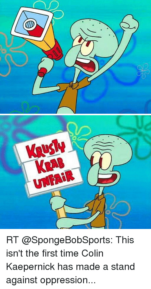 Colin Kaepernick, SpongeBob, and Sports: KAR RT @SpongeBobSports: This isn't the first time Colin Kaepernick has made a stand against oppression...