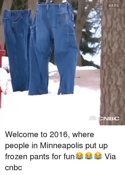 Frozen, Funny, and Ups: KARE  CNBC Welcome to 2016, where people in Minneapolis put up frozen pants for fun😂😂😂 Via cnbc