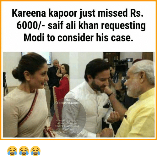 saif: Kareena kapoor just missed Rs.  6000/- saif ali khan requesting  Modi to consider his case.  Via:  Confused Haund  page in  India declared by  UNESCO and voted 😂😂😂