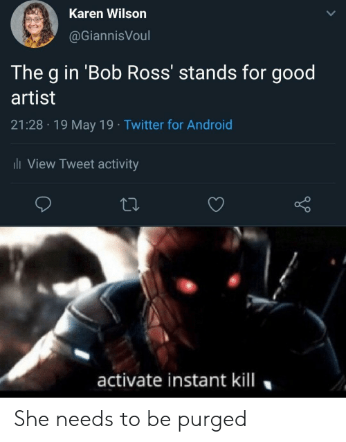 stands for: Karen Wilson  @GiannisVoul  The g in 'Bob Ross' stands for good  artist  21:28 19 May 19 Twitter for Android  l View Tweet activity  activate instant kill She needs to be purged