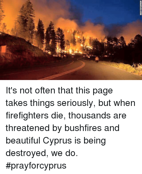 Glorious Greek Empire: KARI GRETh UEFB It's not often that this page takes things seriously, but when firefighters die, thousands are threatened by bushfires and beautiful Cyprus is being destroyed, we do. #prayforcyprus