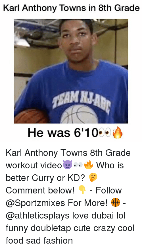 Karling: Karl Anthony Towns in 8th Grade  He was 6'10 Karl Anthony Towns 8th Grade workout video😈👀🔥 Who is better Curry or KD? 🤔 Comment below! 👇 - Follow @Sportzmixes For More! 🏀 - @athleticsplays love dubai lol funny doubletap cute crazy cool food sad fashion
