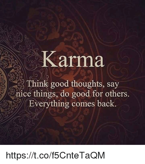 memes: Karma  Think good thoughts, say  e nice things, do good for others.  Everything comes back https://t.co/f5CnteTaQM