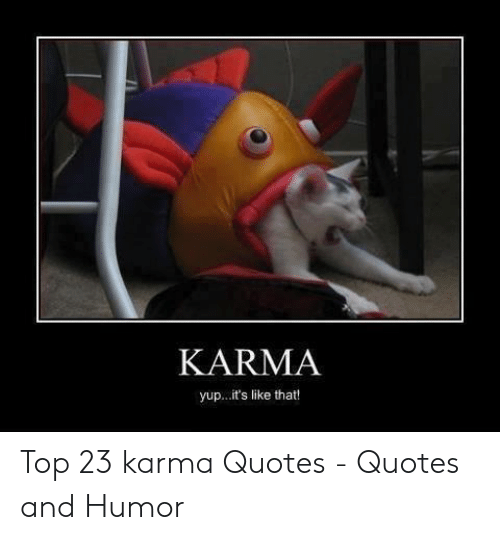Karma Quotes: KARMA  yup..it's like that! Top 23 karma Quotes - Quotes and Humor
