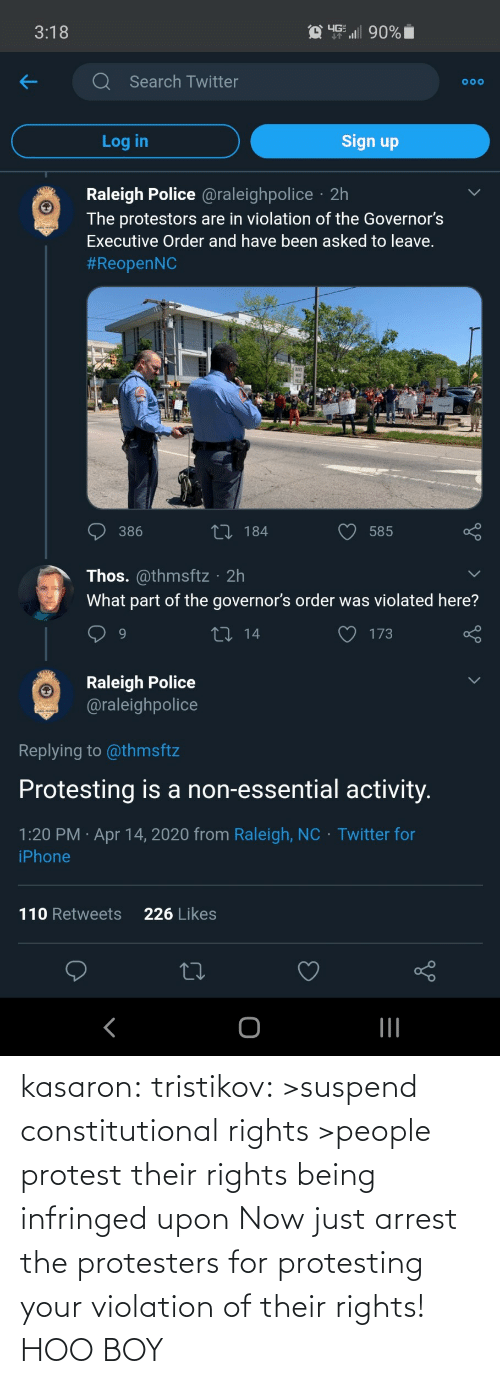 hoo: kasaron:  tristikov:  >suspend constitutional rights >people protest their rights being infringed upon Now just arrest the protesters for protesting your violation of their rights!  HOO BOY