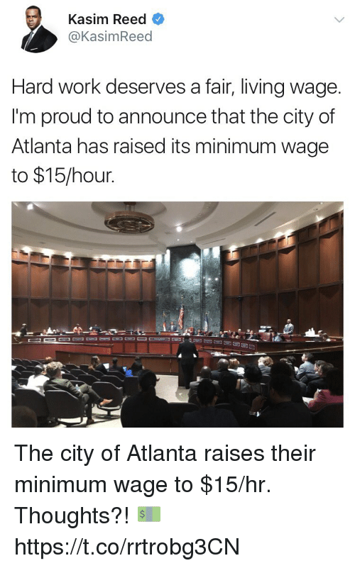 Memes, Work, and Minimum Wage: Kasim Reed  Kasim Reed  Hard work deserves a fair, living wage.  I'm proud to announce that the city of  Atlanta has raised its minimum wage  to $15/hour The city of Atlanta raises their minimum wage to $15/hr. Thoughts?! 💵 https://t.co/rrtrobg3CN