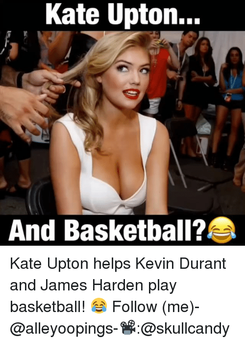 upton: Kate Upton...  And Basketball? Kate Upton helps Kevin Durant and James Harden play basketball! 😂 Follow (me)-@alleyoopings-📽:@skullcandy