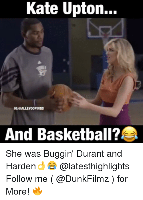 upton: Kate Upton...  IG:@ALLEY 00PINGS  And Basketball? She was Buggin' Durant and Harden👌😂 @latesthighlights Follow me ( @DunkFilmz ) for More! 🔥