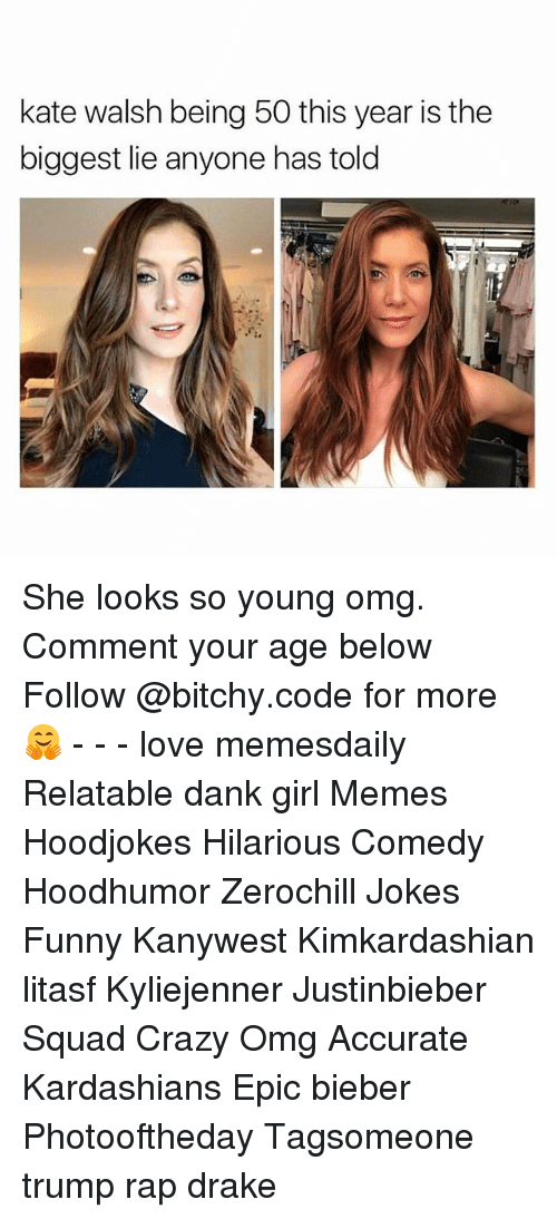 Girl Memes: kate walsh being 50 this year is the  biggest lie anyone has told She looks so young omg. Comment your age below Follow @bitchy.code for more🤗 - - - love memesdaily Relatable dank girl Memes Hoodjokes Hilarious Comedy Hoodhumor Zerochill Jokes Funny Kanywest Kimkardashian litasf Kyliejenner Justinbieber Squad Crazy Omg Accurate Kardashians Epic bieber Photooftheday Tagsomeone trump rap drake