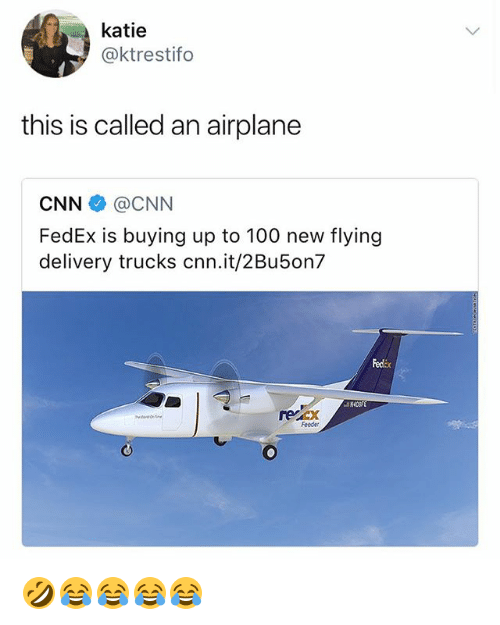 Anaconda, cnn.com, and Airplane: katie  @ktrestifo  this is called an airplane  CNN @CNN  FedEx is buying up to 100 new flying  delivery trucks cnn.it/2Bu5on7  Fedix  recx  Feoder 🤣😂😂😂😂