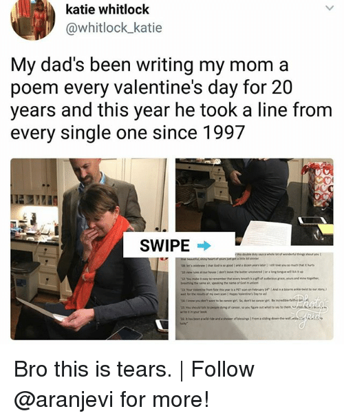 wane: katie whitlock  @whitlock katie  My dad's been writing my mom a  poem every valentine's day for 20  years and this year he took a line from  every single one since 1997  SWIPE  4:now you don't wane to be cancer grt So, don't be caner pl te  t n your bo0k Bro this is tears. | Follow @aranjevi for more!