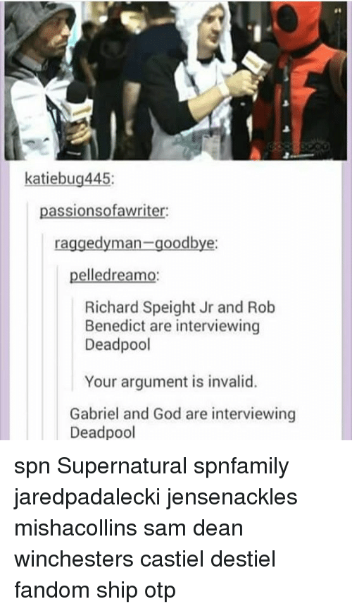 Argument Is Invalid: katiebug445  passionsofawriter:  raggedyman-goodbye  pelledreamo  Richard Speight Jr and Rob  Benedict are interviewing  Deadpool  Your argument is invalid.  Gabriel and God are interviewing  Deadpool spn Supernatural spnfamily jaredpadalecki jensenackles mishacollins sam dean winchesters castiel destiel fandom ship otp