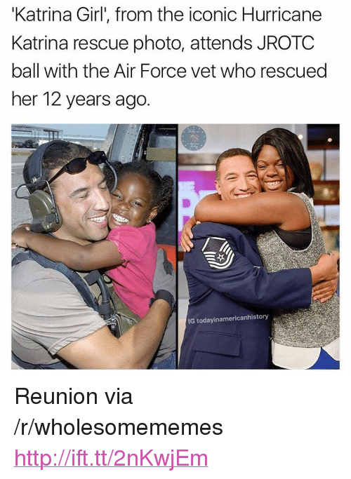 """Hurricane Katrina: Katrina Girl', from the iconic Hurricane  Katrina rescue photo, attends JROTC  ball with the Air Force vet who rescued  her 12 years ago.  IG todayinamericanhistory <p>Reunion via /r/wholesomememes <a href=""""http://ift.tt/2nKwjEm"""">http://ift.tt/2nKwjEm</a></p>"""