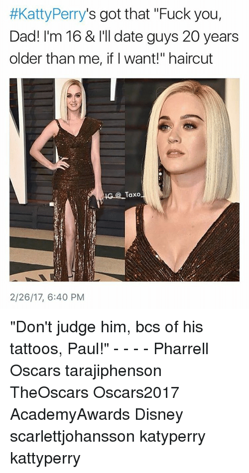 "Fuck You, Haircut, and Memes:  #Katty Perry's got that ""Fuck you  Dad! I'm 16 & l'Il date guys 20 years  older than me, if want!"" haircut  IG Taxo  2/26/17, 6:40 PM ""Don't judge him, bcs of his tattoos, Paul!"" - - - - Pharrell Oscars tarajiphenson TheOscars Oscars2017 AcademyAwards Disney scarlettjohansson katyperry kattyperry"