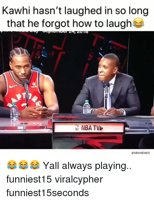 Funny, Nba, and How To: Kawhi hasn't laughed in so long  that he forgot how to laugh  NBA TV  @NBAMEMES 😂😂😂 Yall always playing.. funniest15 viralcypher funniest15seconds