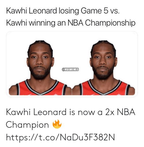 Nbamemes: Kawhi Leonard losing Game 5 vs.  Kawhi winning an NBA Championship  @NBAMEMES Kawhi Leonard is now a 2x NBA Champion 🔥 https://t.co/NaDu3F382N