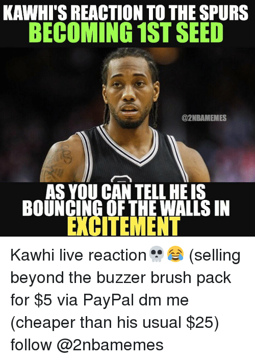 Nba, Via, and Beyond: KAWHI'S REACTION TO THE SPURS  BECOMING 1ST SEED  @2NBAMEMES  AS YOU CAN TELL HEIS  BOUNCING OF THE WALLS IN  EXCITEMENT Kawhi live reaction💀😂 (selling beyond the buzzer brush pack for $5 via PayPal dm me (cheaper than his usual $25) follow @2nbamemes