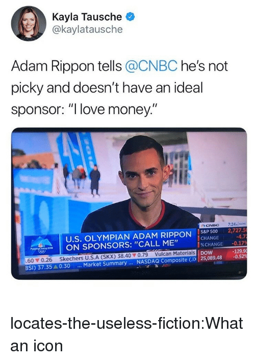 "cnbc: Kayla Tausche  @kaylatausche  Adam Rippon tells @CNBC he's not  picky and doesn't have an ideal  sponsor: ""l love money  U.S. OLYMPIAN ADAM RIPPON IS8P 500 2,727.5  CHANGE  %CHANGE  nw 