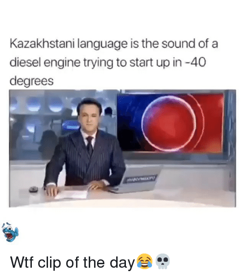 Diesel: Kazakhstani language is the sound of a  diesel engine trying to start up in -40  degrees  IP Wtf clip of the day😂💀