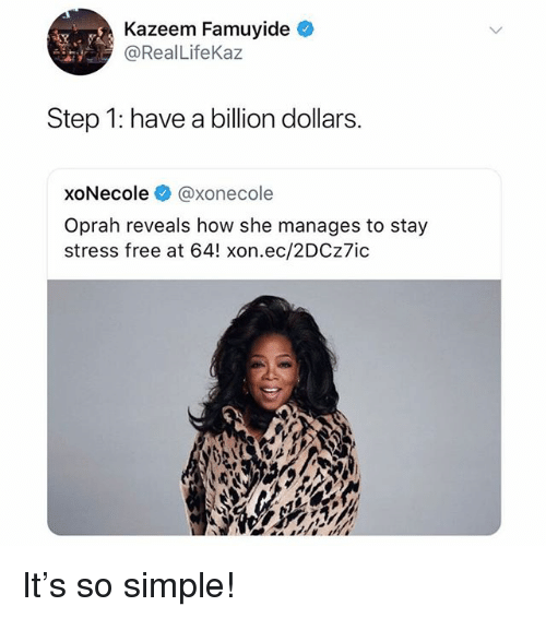 Memes, Oprah Winfrey, and Free: Kazeem Famuyide  @RealLifeKaz  Step 1: have a billion dollars.  xoNecole @xonecole  Oprah reveals how she manages to stay  stress free at 64! xon.ec/2DCz7ic It's so simple!