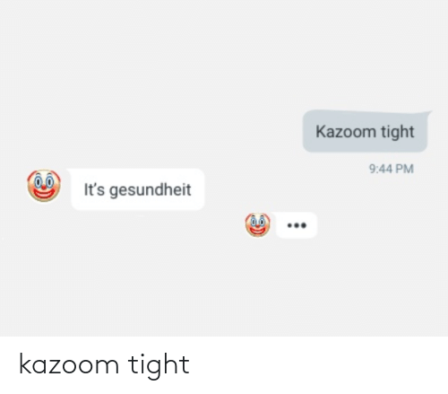 tight: kazoom tight