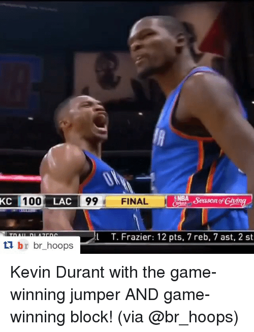 Finals, Kevin Durant, and Sports: KC 100 LAC 99  FINAL  SNEA SeasongfGvi  l T. Frazier: 12 pts, 7 reb, 7 ast, 2 st  ti br br hoops Kevin Durant with the game-winning jumper AND game-winning block! (via @br_hoops)