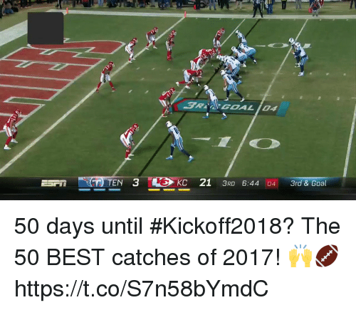 Memes, Best, and Goal: KC 21 3RD 6:44:04 3rd & Goal 50 days until #Kickoff2018?  The 50 BEST catches of 2017! 🙌🏈 https://t.co/S7n58bYmdC