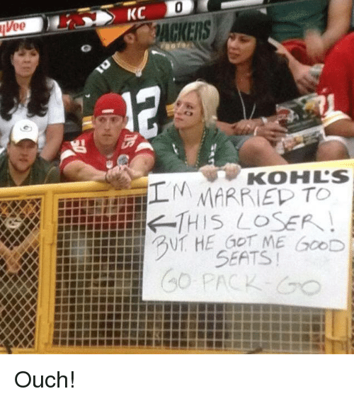 NFL: KC  KOHLS  N MARRIEL TO  THIS LOSER  HE ME GOOD  SEATS! Ouch!